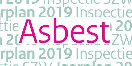 Meerjarenplan Asbest 2019-2022. Inspectie SZW verstevigt toezicht op gezond, veilig en eerlijk werk